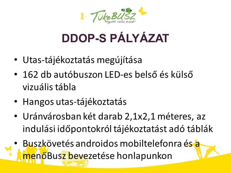 DDOP-S PÁLYÁZAT Utas-tájékoztatás megújítása 162 db autóbuszon LED-es belső és külső vizuális tábla Hangos utas-tájékoztatás Uránvárosban két darab 2,