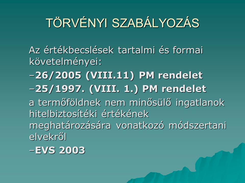 TÖRVÉNYI SZABÁLYOZÁS Az értékbecslések tartalmi és formai követelményei: –26/2005 (VIII.11) PM rendelet –25/1997.