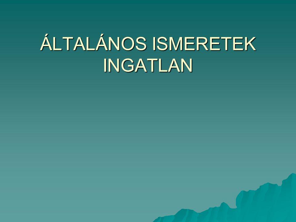 ÁLTALÁNOS ISMERETEK INGATLAN