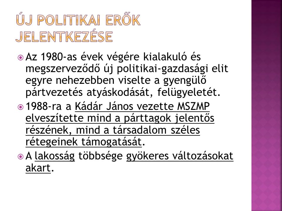  Ellenzéki szervezetek jöttek létre, a későbbi pártok előzményei:  a Magyar Demokrata Fórum (MDF),  a Szabad Demokraták Szövetsége (SZDSZ),  a Fiatal Demokraták Szövetsége (FIDESZ).