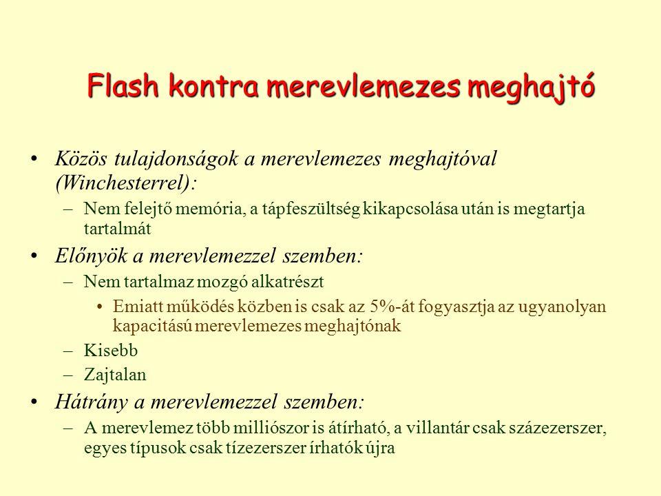 Flash kontra merevlemezes meghajtó Közös tulajdonságok a merevlemezes meghajtóval (Winchesterrel): –Nem felejtő memória, a tápfeszültség kikapcsolása