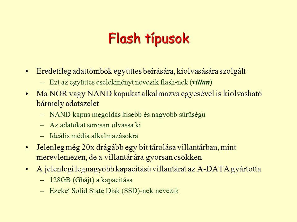 Flash típusok Eredetileg adattömbök együttes beírására, kiolvasására szolgált –Ezt az együttes cselekményt nevezik flash-nek (villan) Ma NOR vagy NAND