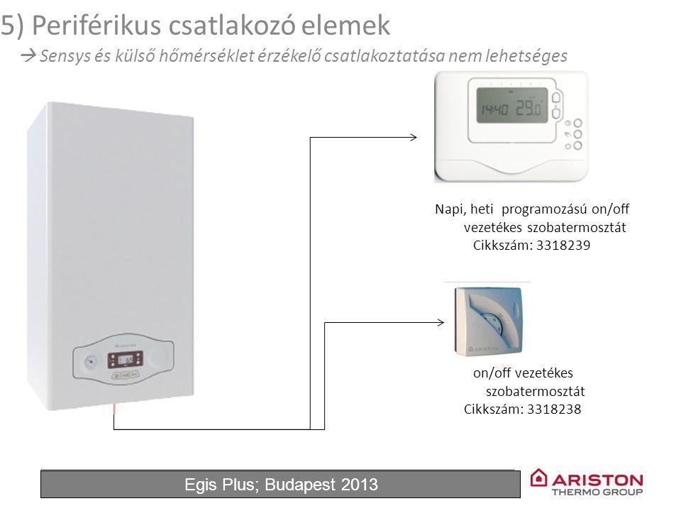 June'11Egis Plus 13 on/off vezetékes szobatermosztát Cikkszám: 3318238 5) Periférikus csatlakozó elemek  Sensys és külső hőmérséklet érzékelő csatlakoztatása nem lehetséges Napi, heti programozású on/off vezetékes szobatermosztát Cikkszám: 3318239 Egis Plus; Budapest 2013