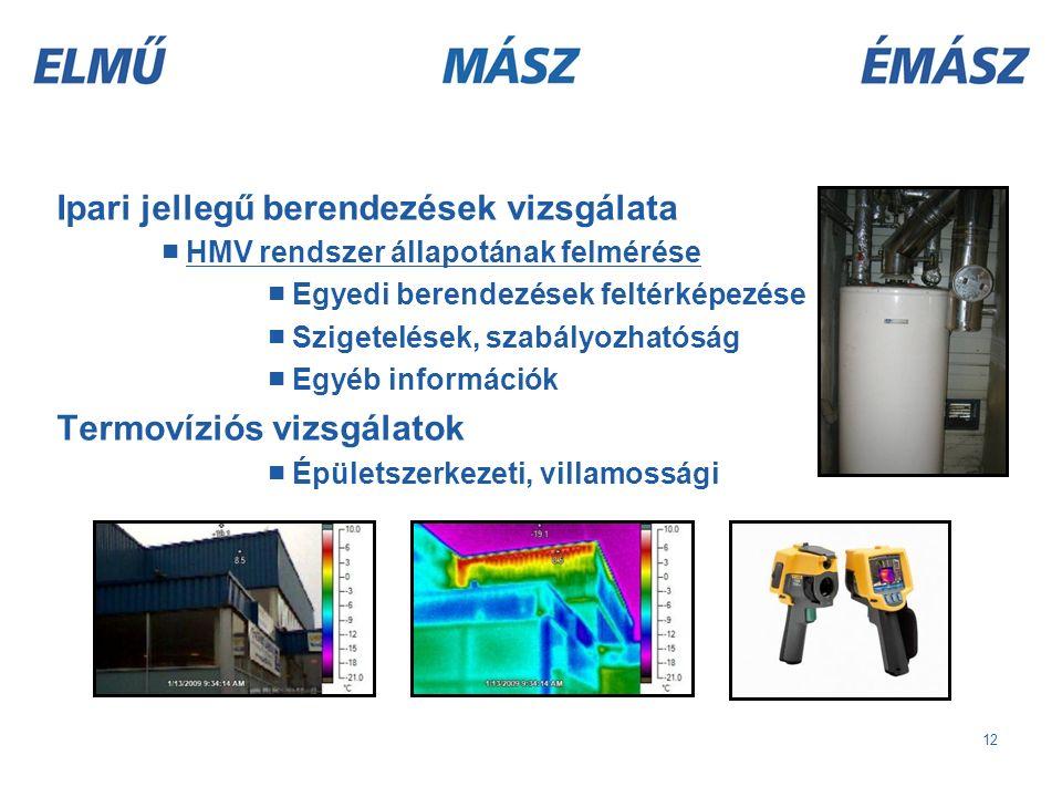 12 Ipari jellegű berendezések vizsgálata ■ HMV rendszer állapotának felmérése ■ Egyedi berendezések feltérképezése ■ Szigetelések, szabályozhatóság ■ Egyéb információk Termovíziós vizsgálatok ■ Épületszerkezeti, villamossági