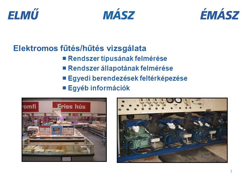 7 Elektromos fűtés/hűtés vizsgálata ■ Rendszer típusának felmérése ■ Rendszer állapotának felmérése ■ Egyedi berendezések feltérképezése ■ Egyéb információk