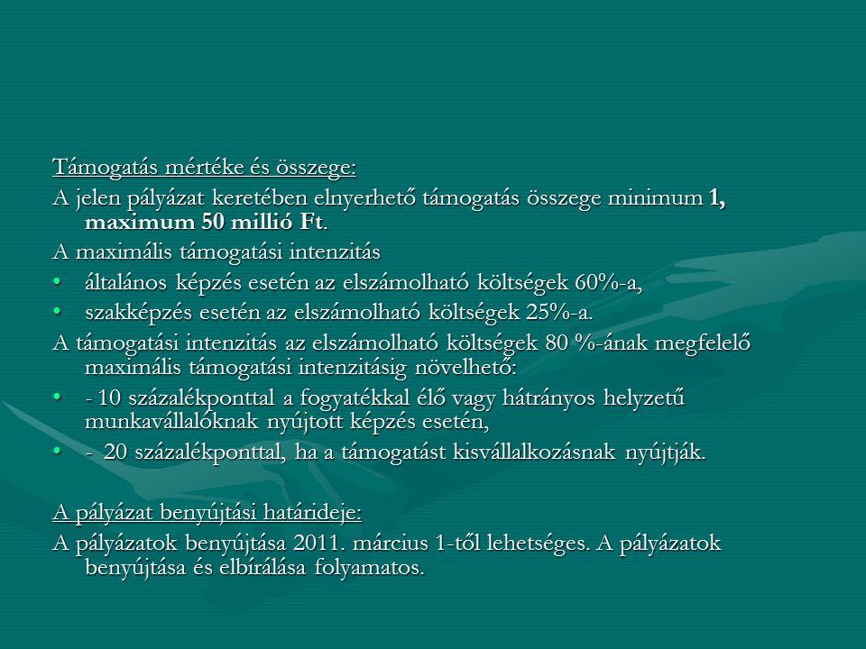 Támogatás mértéke és összege: A jelen pályázat keretében elnyerhető támogatás összege minimum 1, maximum 50 millió Ft. A maximális támogatási intenzit