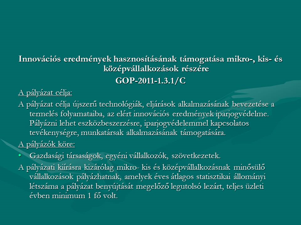 Innovációs eredmények hasznosításának támogatása mikro-, kis- és középvállalkozások részére GOP-2011-1.3.1/C A pályázat célja: A pályázat célja újszer