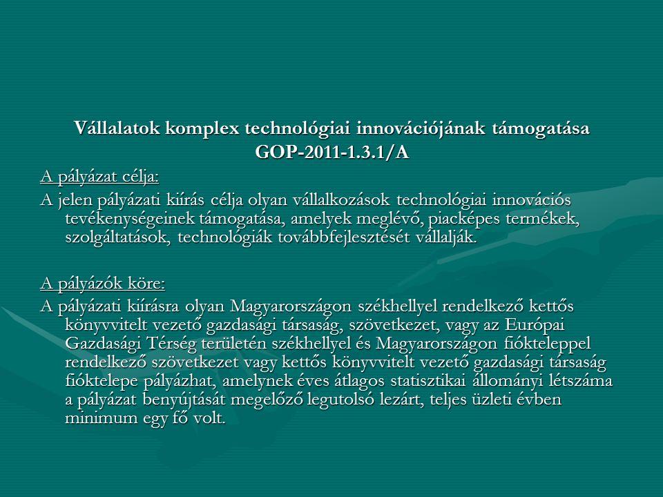 Vállalatok komplex technológiai innovációjának támogatása GOP-2011-1.3.1/A A pályázat célja: A jelen pályázati kiírás célja olyan vállalkozások techno
