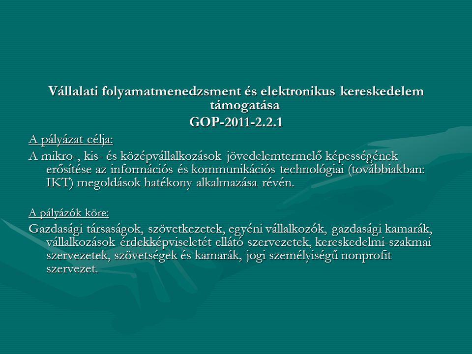 Vállalati folyamatmenedzsment és elektronikus kereskedelem támogatása GOP-2011-2.2.1 A pályázat célja: A mikro-, kis- és középvállalkozások jövedelemt