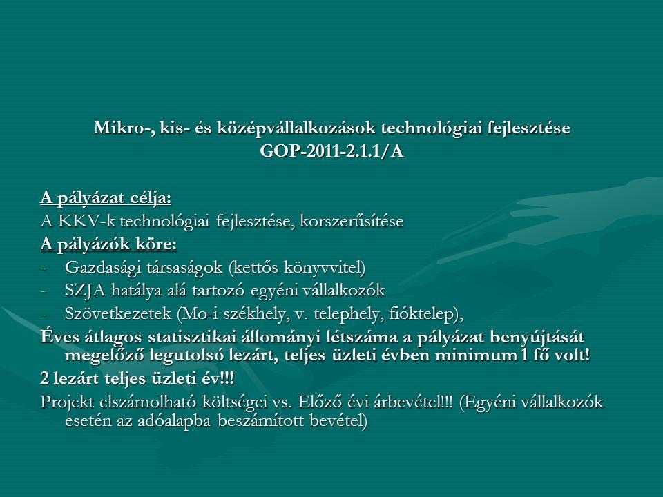 Mikro-, kis- és középvállalkozások technológiai fejlesztése GOP-2011-2.1.1/A A pályázat célja: A KKV-k technológiai fejlesztése, korszerűsítése A pály