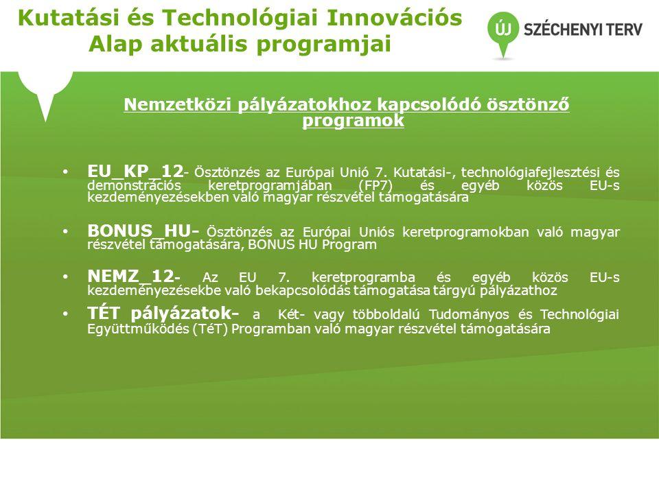 Kutatási és Technológiai Innovációs Alap aktuális programjai Nemzetközi pályázatokhoz kapcsolódó ösztönző programok EU_KP_12 - Ösztönzés az Európai Unió 7.