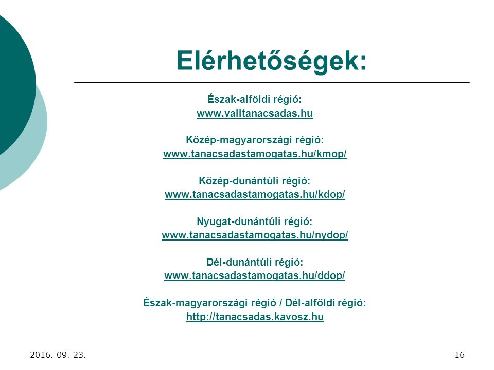 Elérhetőségek: Észak-alföldi régió: www.valltanacsadas.hu Közép-magyarországi régió: www.tanacsadastamogatas.hu/kmop/ Közép-dunántúli régió: www.tanac