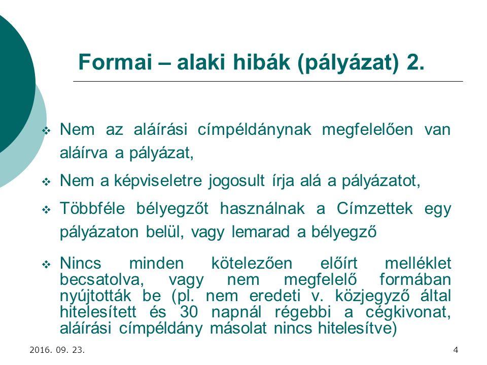 Formai – alaki hibák (pályázat) 2.  Nem az aláírási címpéldánynak megfelelően van aláírva a pályázat,  Nem a képviseletre jogosult írja alá a pályáz