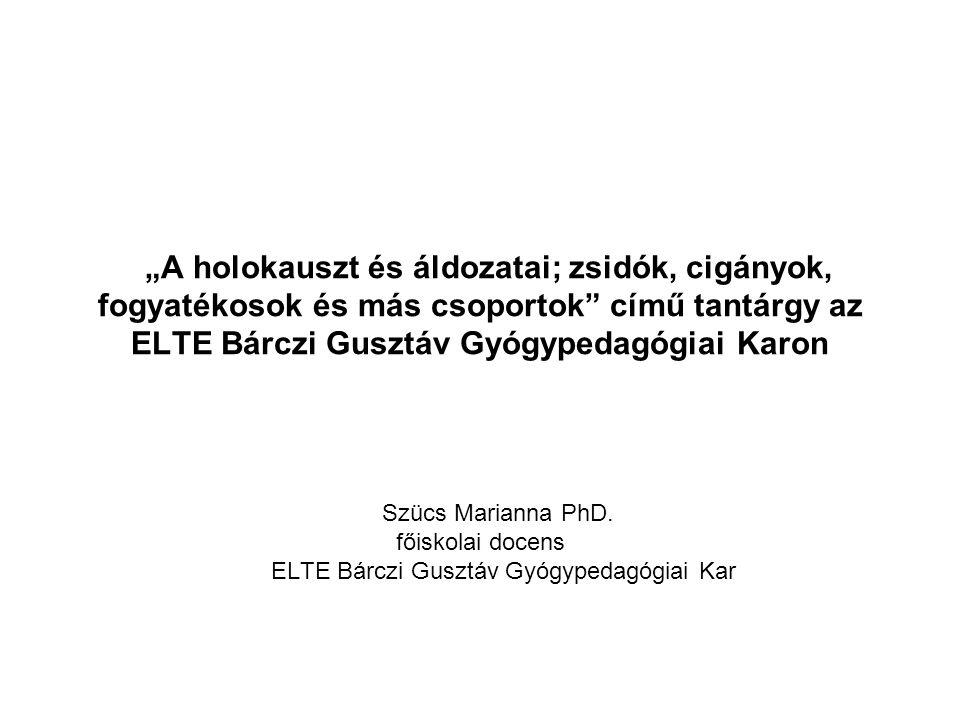 """""""A holokauszt és áldozatai; zsidók, cigányok, fogyatékosok és más csoportok című tantárgy az ELTE Bárczi Gusztáv Gyógypedagógiai Karon Szücs Marianna PhD."""