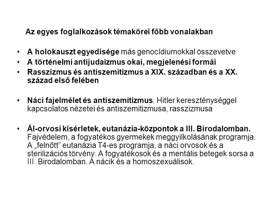 Az egyes foglalkozások témakörei főbb vonalakban A holokauszt egyedisége más genocídiumokkal összevetve A történelmi antijudaizmus okai, megjelenési formái Rasszizmus és antiszemitizmus a XIX.