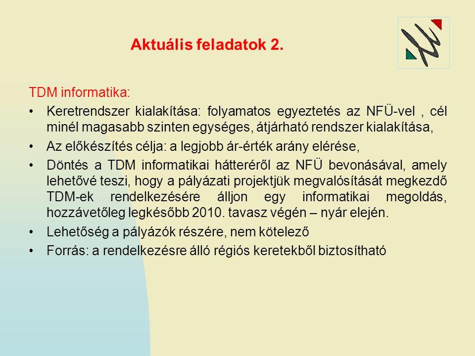 Aktuális feladatok 2. TDM informatika: Keretrendszer kialakítása: folyamatos egyeztetés az NFÜ-vel, cél minél magasabb szinten egységes, átjárható ren