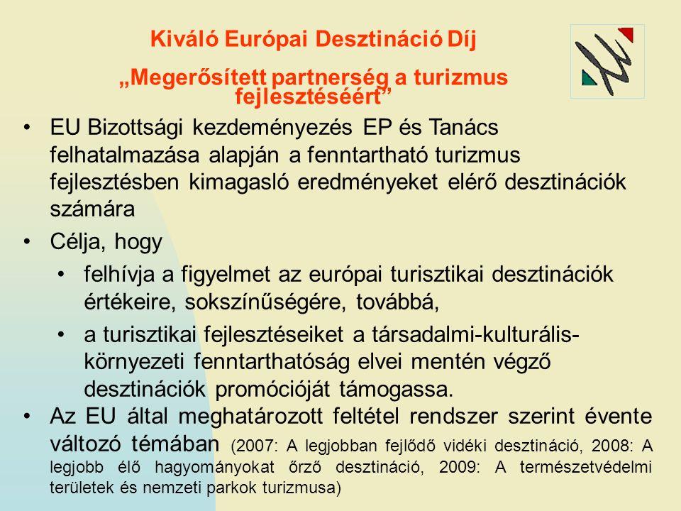 """Kiváló Európai Desztináció Díj """"Megerősített partnerség a turizmus fejlesztéséért EU Bizottsági kezdeményezés EP és Tanács felhatalmazása alapján a fenntartható turizmus fejlesztésben kimagasló eredményeket elérő desztinációk számára Célja, hogy felhívja a figyelmet az európai turisztikai desztinációk értékeire, sokszínűségére, továbbá, a turisztikai fejlesztéseiket a társadalmi-kulturális- környezeti fenntarthatóság elvei mentén végző desztinációk promócióját támogassa."""