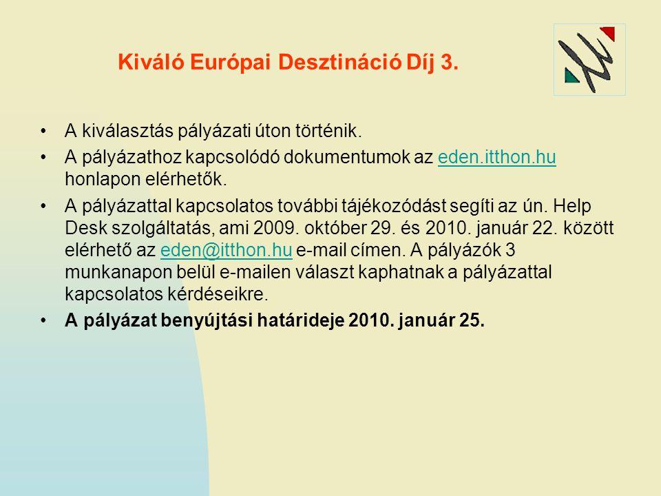 Kiváló Európai Desztináció Díj 3. A kiválasztás pályázati úton történik. A pályázathoz kapcsolódó dokumentumok az eden.itthon.hu honlapon elérhetők.ed