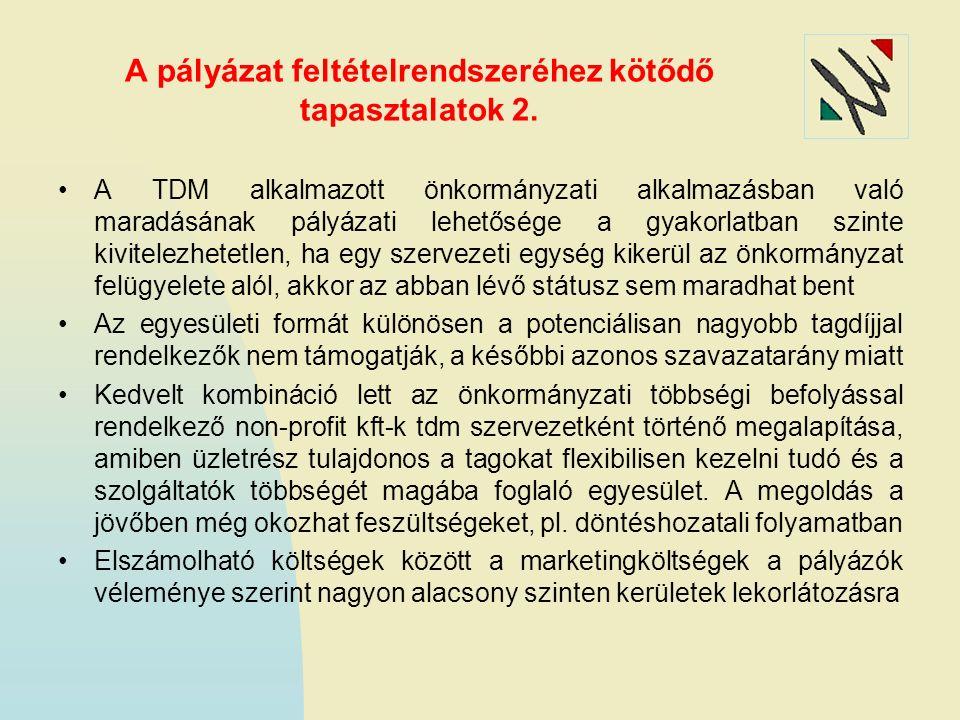 A pályázat feltételrendszeréhez kötődő tapasztalatok 2. A TDM alkalmazott önkormányzati alkalmazásban való maradásának pályázati lehetősége a gyakorla