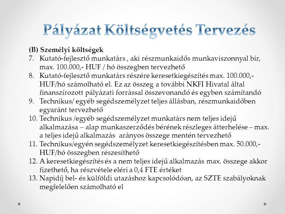 (B) Személyi költségek 7.Kutató-fejlesztő munkatárs, aki részmunkaidős munkaviszonnyal bír, max. 100.000,- HUF / hó összegben tervezhető 8.Kutató-fejl