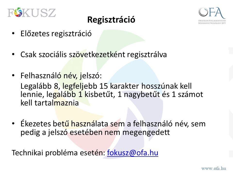 Regisztráció Előzetes regisztráció Csak szociális szövetkezetként regisztrálva Felhasználó név, jelszó: Legalább 8, legfeljebb 15 karakter hosszúnak kell lennie, legalább 1 kisbetűt, 1 nagybetűt és 1 számot kell tartalmaznia Ékezetes betű használata sem a felhasználó név, sem pedig a jelszó esetében nem megengedett Technikai probléma esetén: fokusz@ofa.hufokusz@ofa.hu