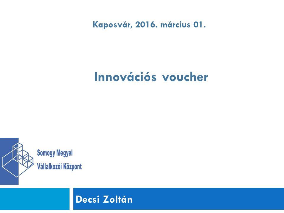 Decsi Zoltán Kaposvár, 2016. március 01. Innovációs voucher