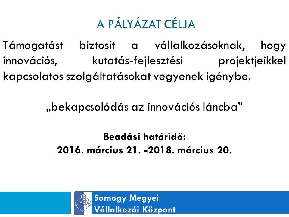A PÁLYÁZAT CÉLJA Somogy Megyei Vállalkozói Központ Támogatást biztosít a vállalkozásoknak, hogy innovációs, kutatás-fejlesztési projektjeikkel kapcsolatos szolgáltatásokat vegyenek igénybe.