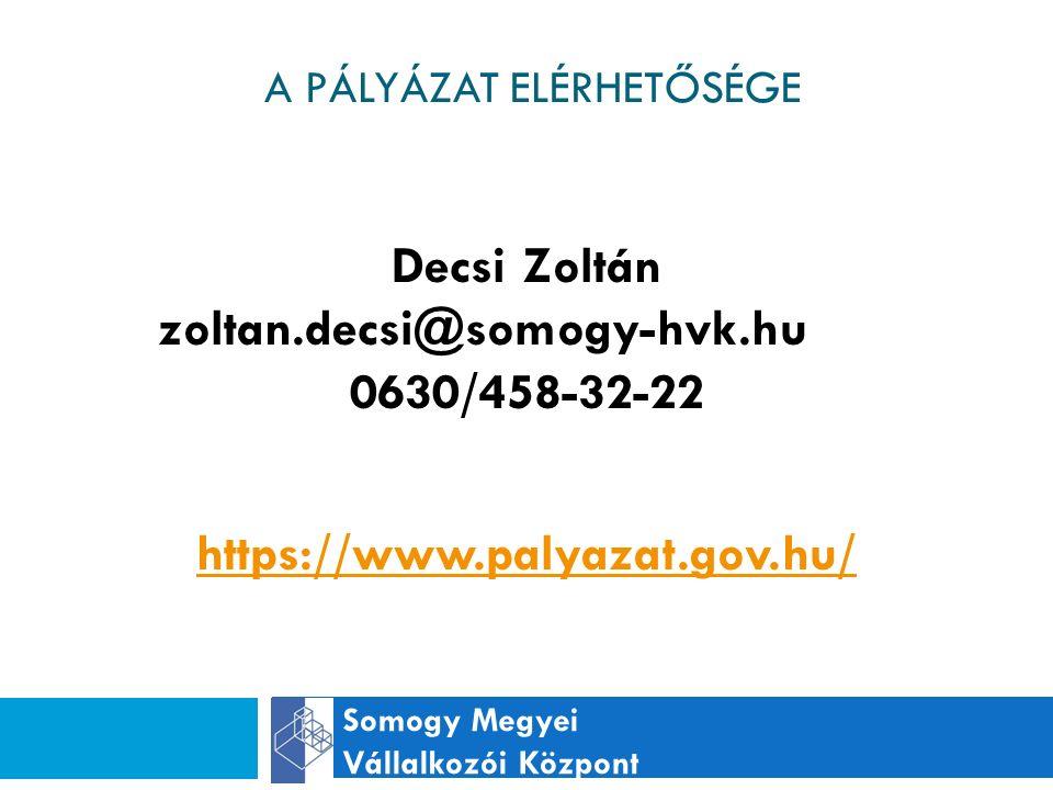 A PÁLYÁZAT ELÉRHETŐSÉGE Somogy Megyei Vállalkozói Központ Decsi Zoltán zoltan.decsi@somogy-hvk.hu 0630/458-32-22 https://www.palyazat.gov.hu/