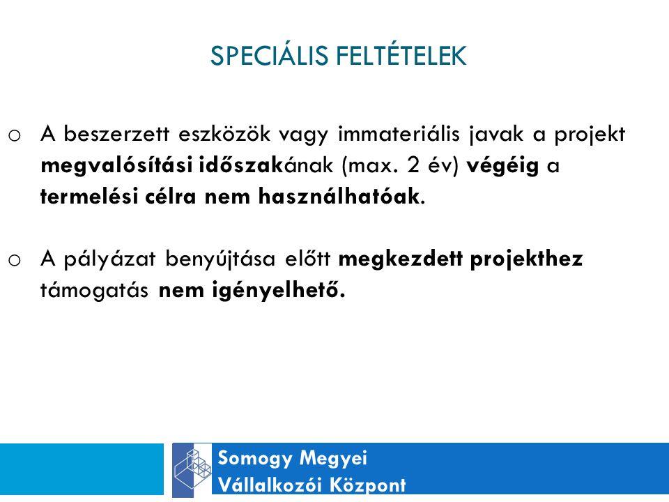 SPECIÁLIS FELTÉTELEK Somogy Megyei Vállalkozói Központ o A beszerzett eszközök vagy immateriális javak a projekt megvalósítási időszakának (max.