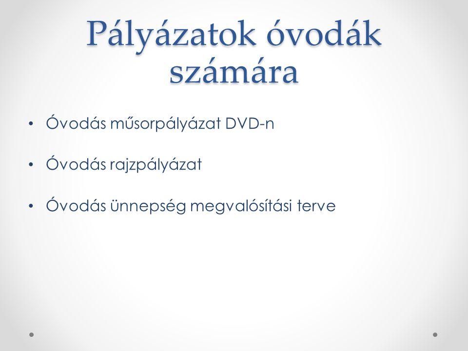 Pályázatok óvodák számára Óvodás műsorpályázat DVD-n Óvodás rajzpályázat Óvodás ünnepség megvalósítási terve