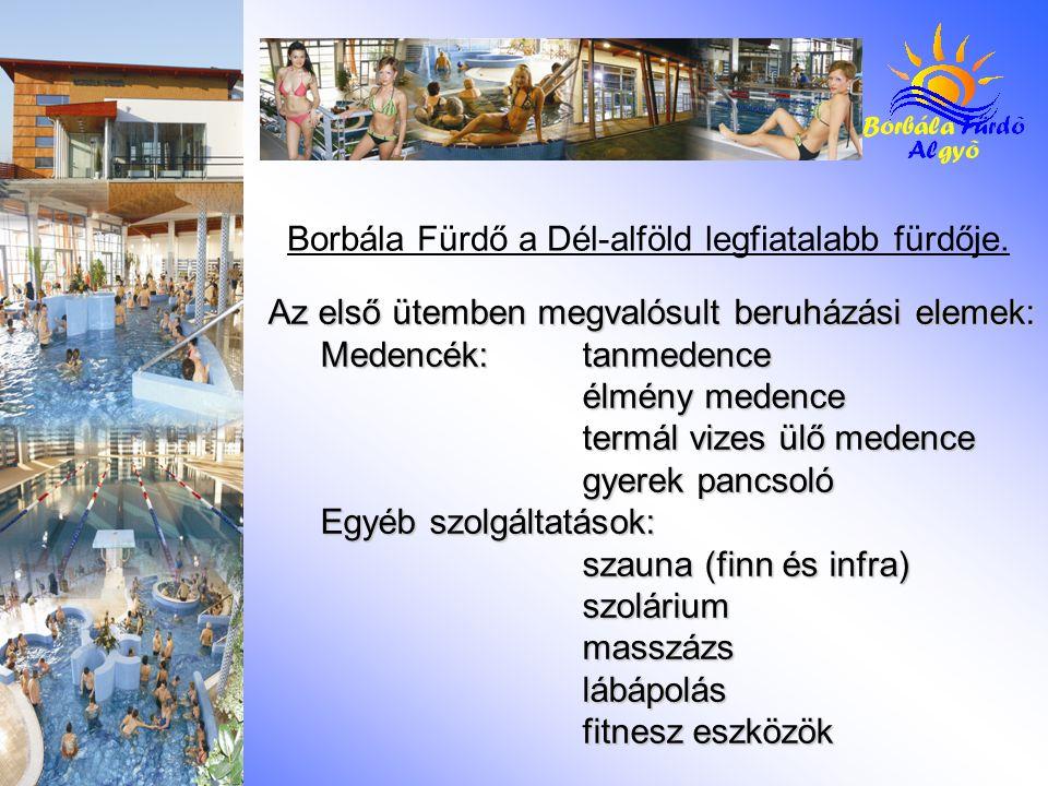 Az első ütemben megvalósult beruházási elemek: Medencék: tanmedence élmény medence termál vizes ülő medence gyerek pancsoló Egyéb szolgáltatások: szauna (finn és infra) szoláriummasszázslábápolás fitnesz eszközök Borbála Fürdő a Dél-alföld legfiatalabb fürdője.