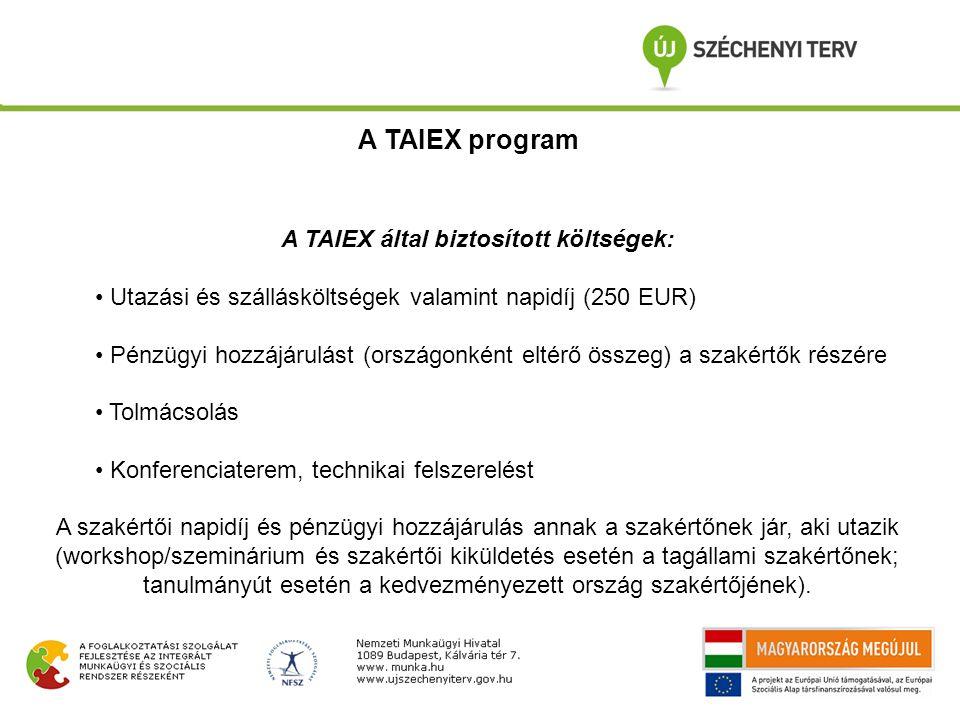 A TAIEX által biztosított költségek: Utazási és szállásköltségek valamint napidíj (250 EUR) Pénzügyi hozzájárulást (országonként eltérő összeg) a szak