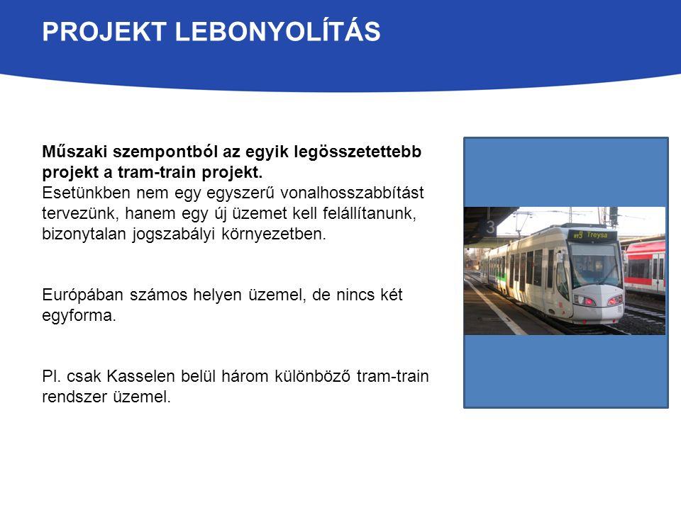 PROJEKT LEBONYOLÍTÁS Műszaki szempontból az egyik legösszetettebb projekt a tram-train projekt.