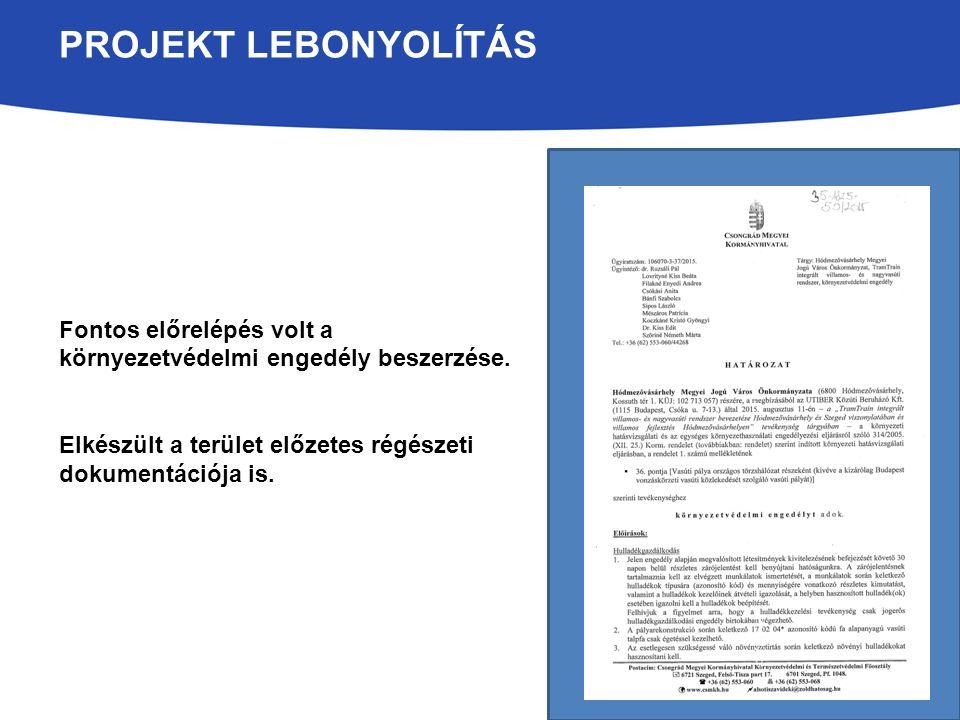 PROJEKT LEBONYOLÍTÁS Fontos előrelépés volt a környezetvédelmi engedély beszerzése.