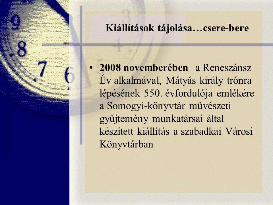 Kiállítások tájolása…csere-bere 2008 novemberében a Reneszánsz Év alkalmával, Mátyás király trónra lépésének 550.