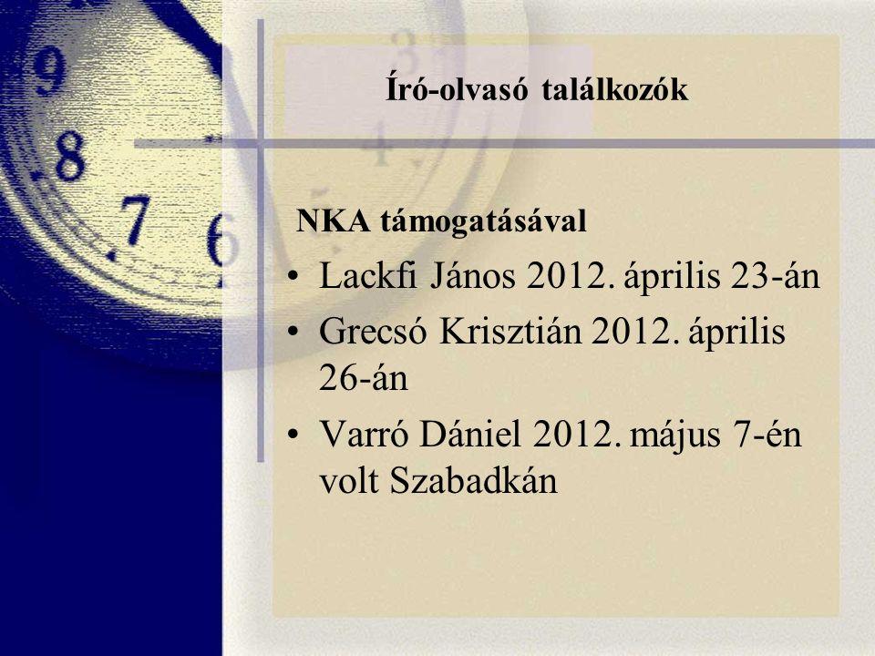 NKA támogatásával Lackfi János 2012. április 23-án Grecsó Krisztián 2012.
