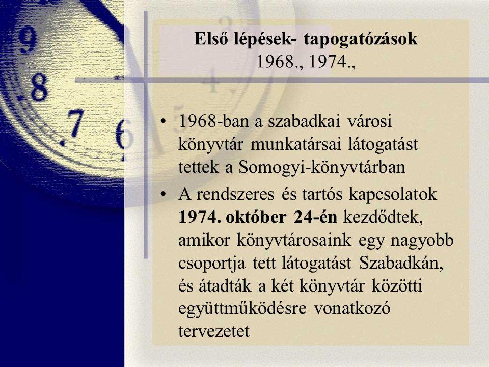 Első lépések- tapogatózások 1968., 1974., 1968-ban a szabadkai városi könyvtár munkatársai látogatást tettek a Somogyi-könyvtárban A rendszeres és tartós kapcsolatok 1974.