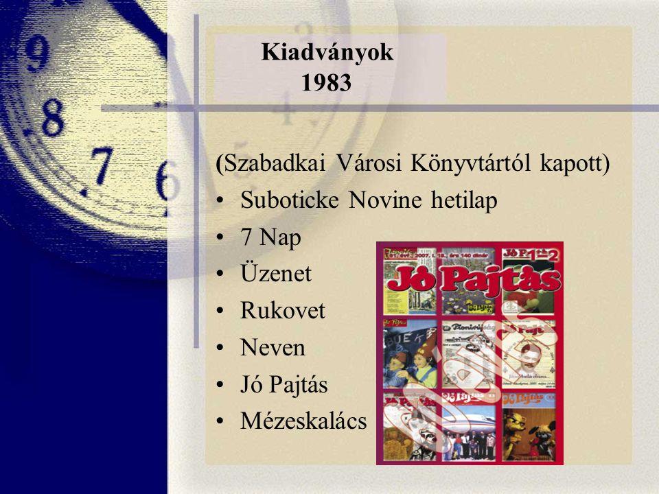 Kiadványok 1983 (Szabadkai Városi Könyvtártól kapott) Suboticke Novine hetilap 7 Nap Üzenet Rukovet Neven Jó Pajtás Mézeskalács