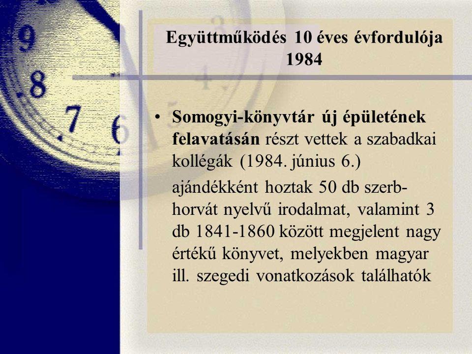 Együttműködés 10 éves évfordulója 1984 Somogyi-könyvtár új épületének felavatásán részt vettek a szabadkai kollégák (1984.