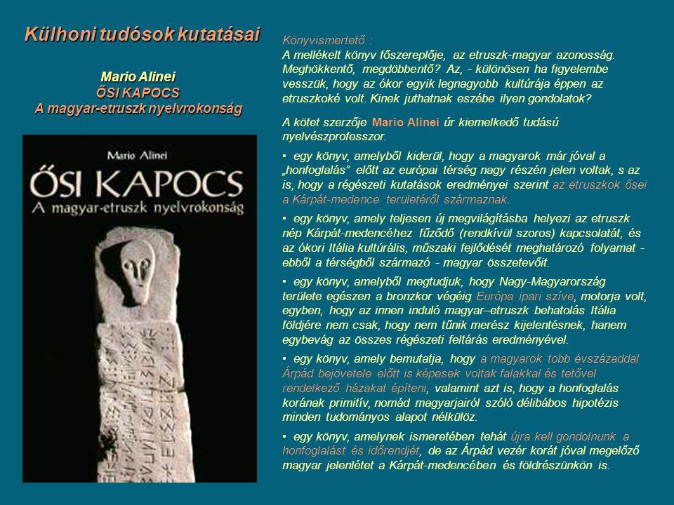 Mario Alinei ŐSI KAPOCS A magyar-etruszk nyelvrokonság Külhoni tudósok kutatásai Könyvismertető : A mellékelt könyv főszereplője, az etruszk-magyar az