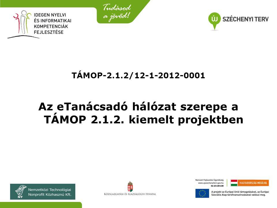 TÁMOP-2.1.2/12-1-2012-0001 Az eTanácsadó hálózat szerepe a TÁMOP 2.1.2. kiemelt projektben