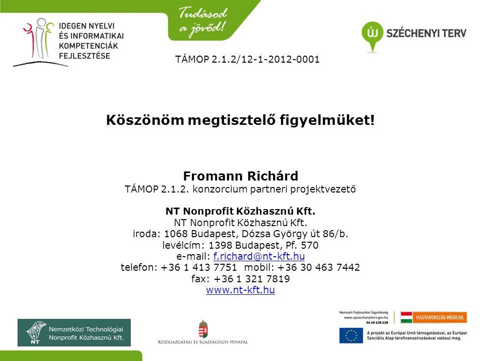TÁMOP 2.1.2/12-1-2012-0001 Köszönöm megtisztelő figyelmüket! Fromann Richárd TÁMOP 2.1.2. konzorcium partneri projektvezető NT Nonprofit Közhasznú Kft