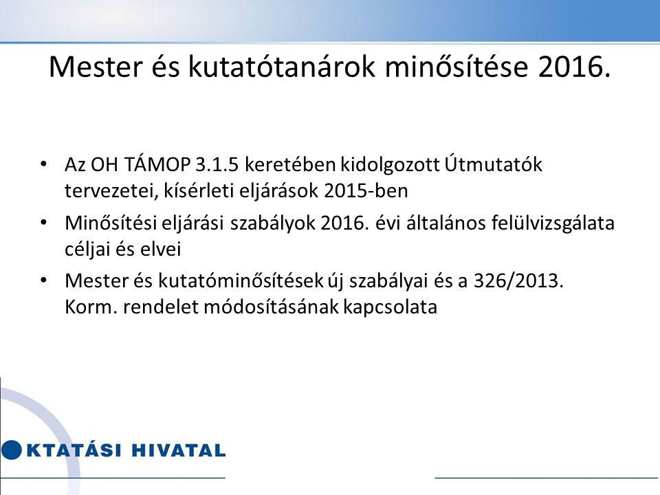 Mester és kutatótanárok minősítése 2016. Az OH TÁMOP 3.1.5 keretében kidolgozott Útmutatók tervezetei, kísérleti eljárások 2015-ben Minősítési eljárás