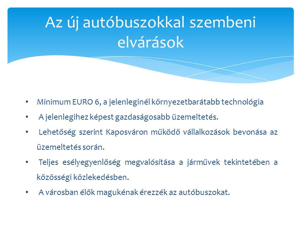Az új autóbuszokkal szembeni elvárások Minimum EURO 6, a jelenleginél környezetbarátabb technológia A jelenlegihez képest gazdaságosabb üzemeltetés.