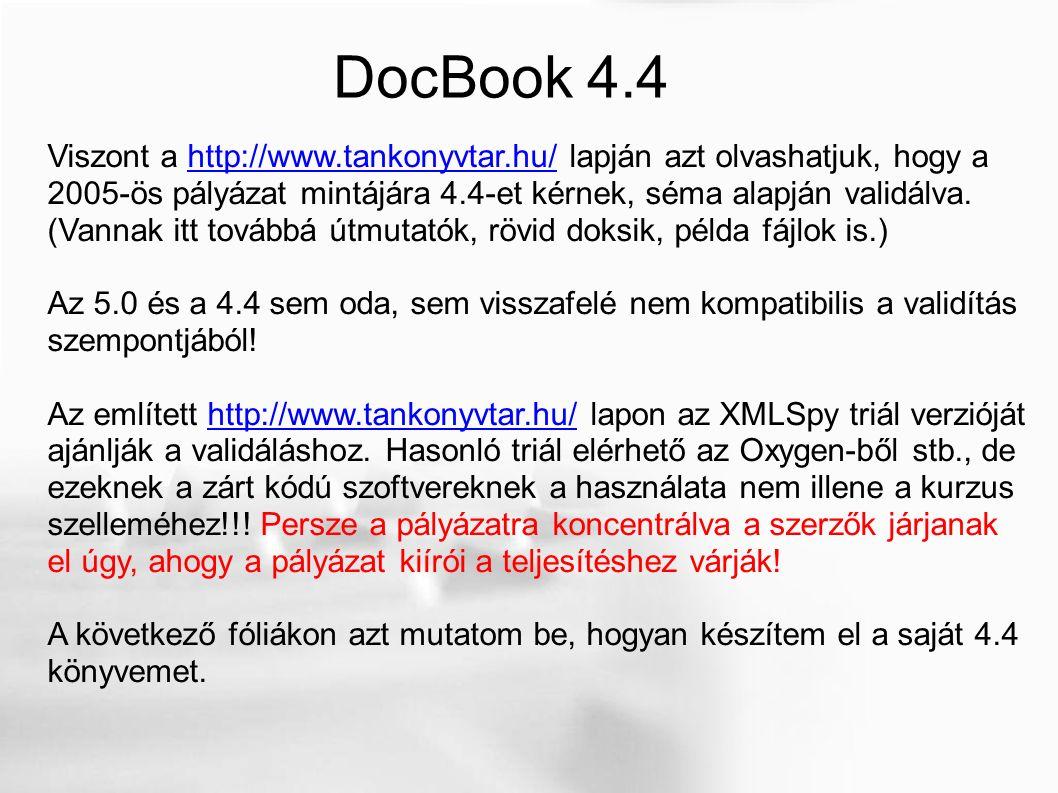 DocBook 4.4 Viszont a http://www.tankonyvtar.hu/ lapján azt olvashatjuk, hogy a 2005-ös pályázat mintájára 4.4-et kérnek, séma alapján validálva.