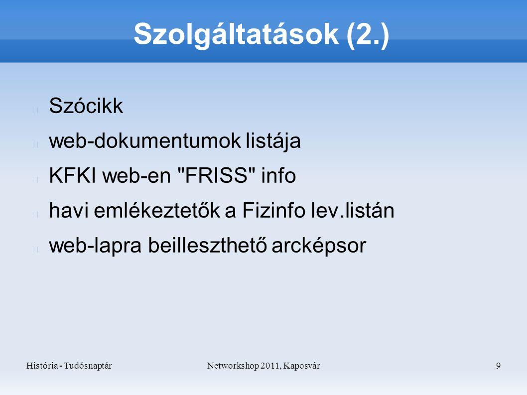 História - TudósnaptárNetworkshop 2011, Kaposvár 9 Szolgáltatások (2.) Szócikk web-dokumentumok listája KFKI web-en FRISS info havi emlékeztetők a Fizinfo lev.listán web-lapra beilleszthető arcképsor
