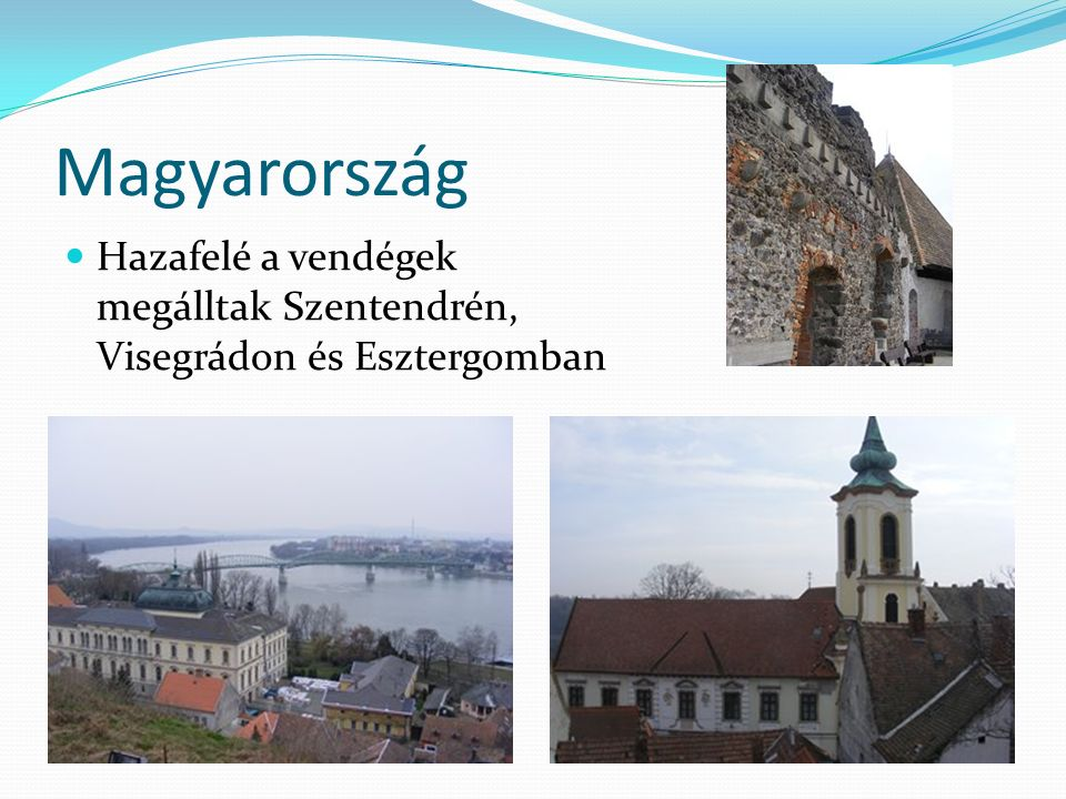 Magyarország Hazafelé a vendégek megálltak Szentendrén, Visegrádon és Esztergomban