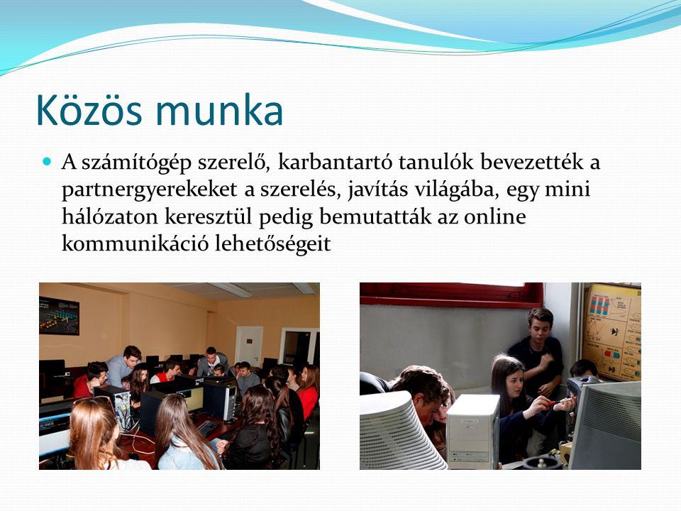 Közös munka A számítógép szerelő, karbantartó tanulók bevezették a partnergyerekeket a szerelés, javítás világába, egy mini hálózaton keresztül pedig bemutatták az online kommunikáció lehetőségeit