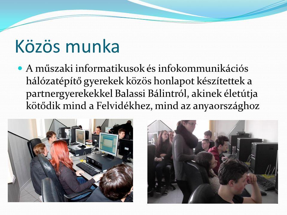 Közös munka A műszaki informatikusok és infokommunikációs hálózatépítő gyerekek közös honlapot készítettek a partnergyerekekkel Balassi Bálintról, akinek életútja kötődik mind a Felvidékhez, mind az anyaországhoz