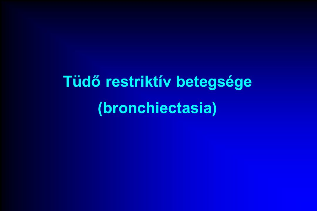 Tüdő restriktív betegsége (bronchiectasia)